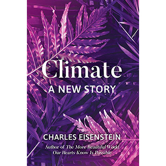 Climate, A New Story, by Eisenstein